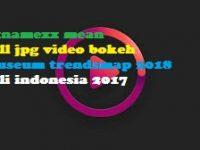 xxnamexx mean full jpg video bokeh museum trendsmap 2018 asli indonesia 2017